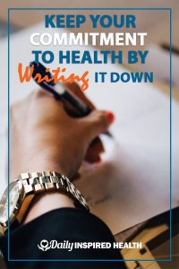 Keep Your Commitment to Health By Writing It Down