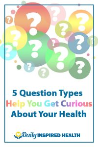 5 Question Types Help You Get Curious About Your Health