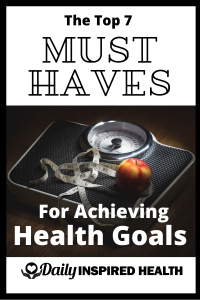 7 Must Haves for Health Goals