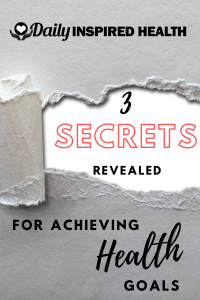 3 Secrets Revealed for Health Goals