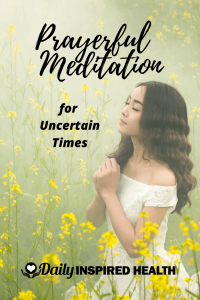 Prayerful Meditation for Uncertain Times